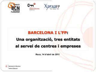 BARCELONA I L�FP :  Una organitzaci�, tres entitats  al servei de centres i empreses