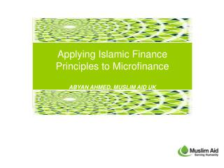 Applying Islamic Finance Principles to Microfinance  ABYAN AHMED, MUSLIM AID UK