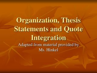 Organization, Thesis Statements and Quote Integration
