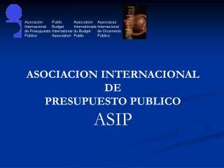 ASOCIACION INTERNACIONAL DE  PRESUPUESTO PUBLICO ASIP