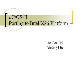 uC/OS-II  Porting to Intel X86 Platform