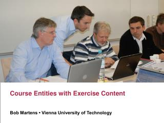 Course Entities with Exercise Content Bob Martens • Vienna University of Technology