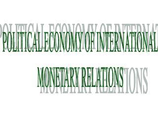 POLITICAL ECONOMY OF INTERNATIONAL MONETARY RELATIONS