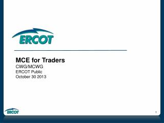 MCE for Traders CWG/MCWG ERCOT Public October 30 2013