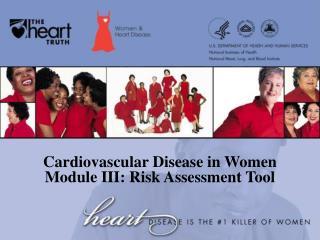 Cardiovascular Disease in Women Module III: Risk Assessment Tool