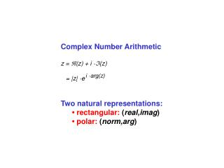 Complex Number Arithmetic Two natural representations: • rectangular: ( real,imag )