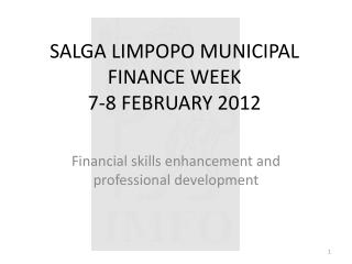 SALGA LIMPOPO MUNICIPAL FINANCE WEEK 7-8 FEBRUARY 2012