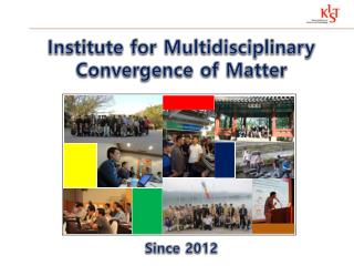 Institute for Multidisciplinary Convergence of Matter Since 2012