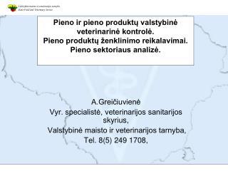 A.Greičiuvienė Vyr. specialistė, veterinarijos sanitarijos skyrius,