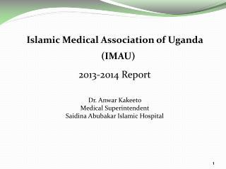 Islamic Medical Association of Uganda (IMAU)  2013-2014 Report Dr. Anwar Kakeeto