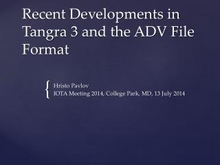 Recent Developments in   Tangra  3  and the ADV File Format