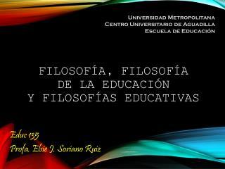 Filosofía ,  Filosofía de  la  Educación y  Filosofías Educativas