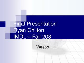 Final Presentation Ryan Chilton IMDL – Fall 208
