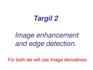Targil 2  Image enhancement and edge detection.