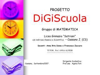 PROGETTO DiGiScuola  Gruppo di MATEMATICA  Liceo Ginnasio  Satriani  con indirizzo Classico e Scientifico    Cassano J.