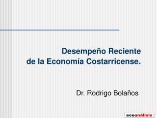 Desempeño Reciente  de la Economía Costarricense .