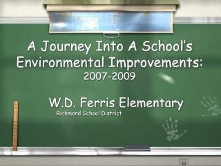A Journey Into A School's  Environmental Improvements: 2007-2009