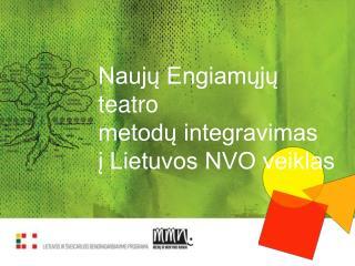 Naujų Engiamųjų teatro  metodų integravimas  į Lietuvos NVO veiklas