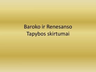 Baroko ir Renesanso  Tapybos skirtumai