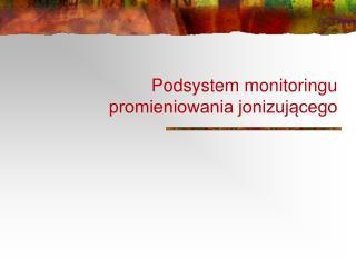 Podsystem monitoringu promieniowania jonizującego