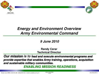 Energy and Environment Overview Army Environmental Command  9 June 2010 Randy Cerar