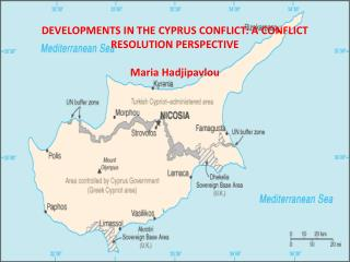DEVELOPMENTS IN THE CYPRUS CONFLICT: A CONFLICT  RESOLUTION PERSPECTIVE  Maria  Hadjipavlou