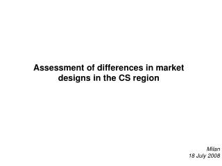 Assessment of differences in market designs in the CS region