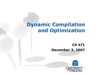 Dynamic Compilation and Optimization