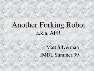 Another Forking Robot a.k.a. AFR