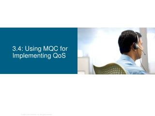 3.4: Using MQC for Implementing QoS