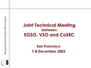 Joint Technical Meeting between EGSO, VSO and CoSEC