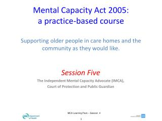 Session Five The Independent Mental Capacity Advocate (IMCA),