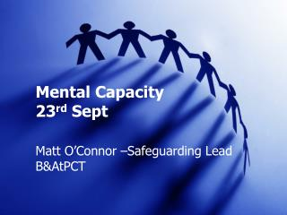 Mental Capacity  23 rd  Sept