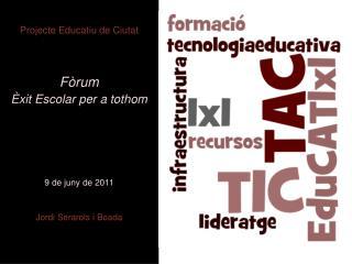 Projecte Educatiu de Ciutat Fòrum  Èxit Escolar per a tothom 9 de juny de 2011
