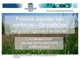 Ir. Evy Mettepenningen Vakgroep Landbouweconomie Universiteit Gent