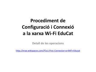 Procediment  de  Configuració  i  Connexió a la  xarxa Wi -Fi  EduCat