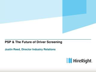 PSP & The Future of Driver Screening Justin Reed, Director Industry Relations
