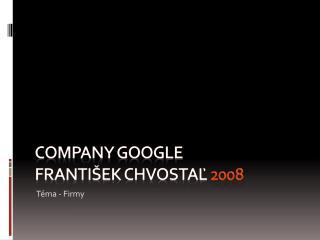 Company google František chvostaľ 2008
