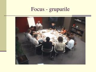 Focus - grupurile