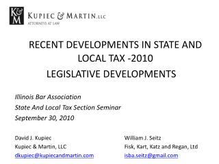 RECENT DEVELOPMENTS IN STATE AND LOCAL TAX -2010 LEGISLATIVE DEVELOPMENTS Illinois Bar Association