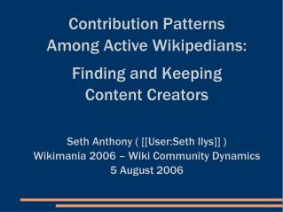 Contribution Patterns  Among Active Wikipedians: Finding and Keeping  Content Creators