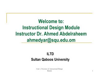Welcome to: Instructional Design Module Instructor Dr. Ahmed Abdelraheem ahmedyar@squ.om