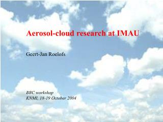 Aerosol-cloud research at IMAU Geert-Jan Roelofs BBC workshop KNMI, 18-19 October 2004