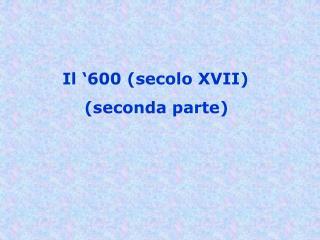 Il �600 (secolo XVII)     (seconda parte)