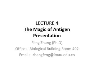 LECTURE 4 The Magic of Antigen Presentation