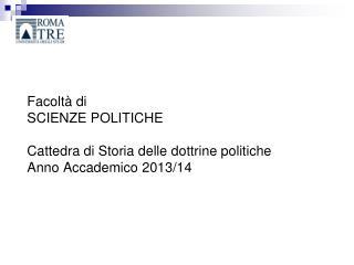 Facoltà di  SCIENZE POLITICHE Cattedra di Storia delle dottrine politiche  Anno Accademico 2013/14