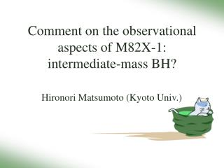 Comment on the observational  aspects of M82X-1: intermediate-mass BH?