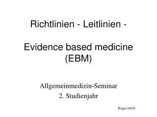 Richtlinien - Leitlinien - Evidence based medicine (EBM)