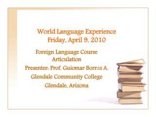 World Language Experience Friday, April 9, 2010