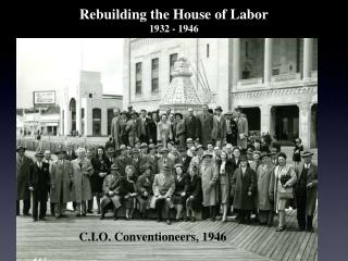 Rebuilding the House of Labor 1932 - 1946